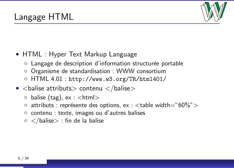 org/tr/html401/ <balise attributs> contenu </balise> balise (tag), ex : <html> attributs :