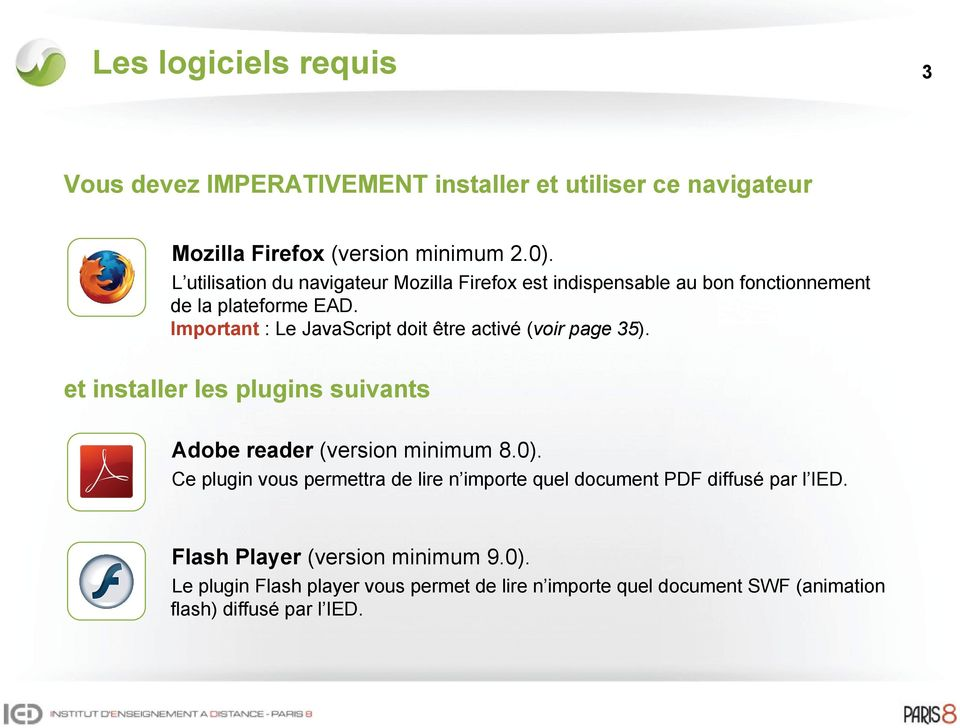 Important : Le JavaScript doit être activé (voir page 35). et installer les plugins suivants Adobe reader (version minimum 8.0).