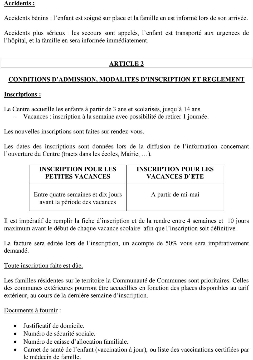 ARTICLE 2 CONDITIONS D ADMISSION, MODALITES D INSCRIPTION ET REGLEMENT Inscriptions : Le Centre accueille les enfants à partir de 3 ans et scolarisés, jusqu à 14 ans.