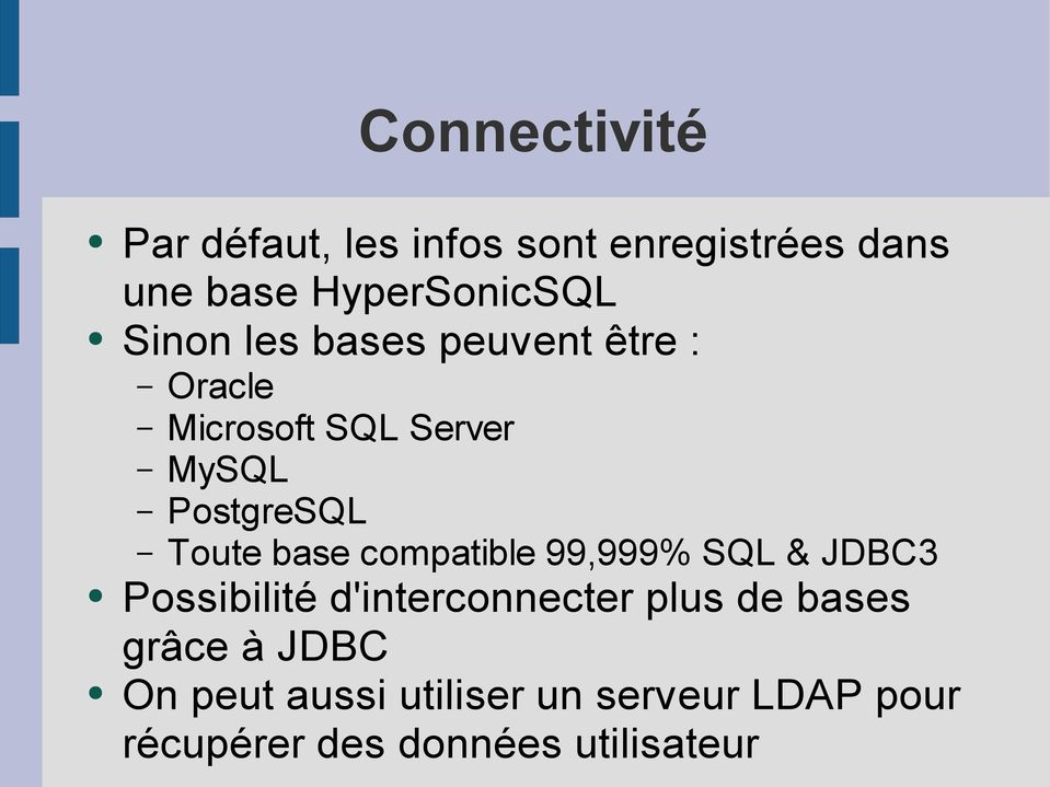 base compatible 99,999% SQL & JDBC3 Possibilité d'interconnecter plus de bases