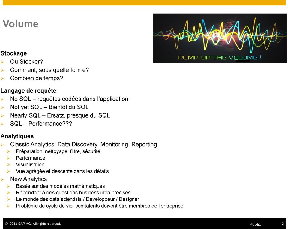 ?? Analytiques Classic Analytics: Data Discovery, Monitoring, Reporting Préparation: nettoyage, filtre, sécurité Performance Visualisation Vue agrégée et