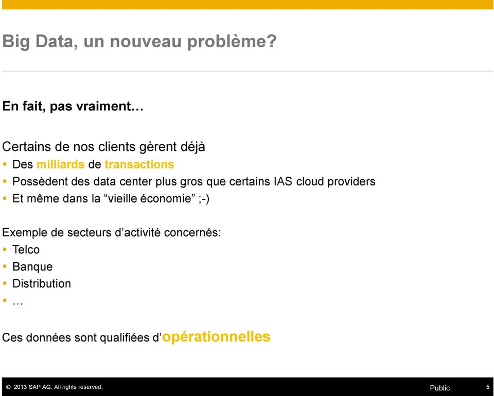 transactions Possèdent des data center plus gros que certains IAS cloud providers Et