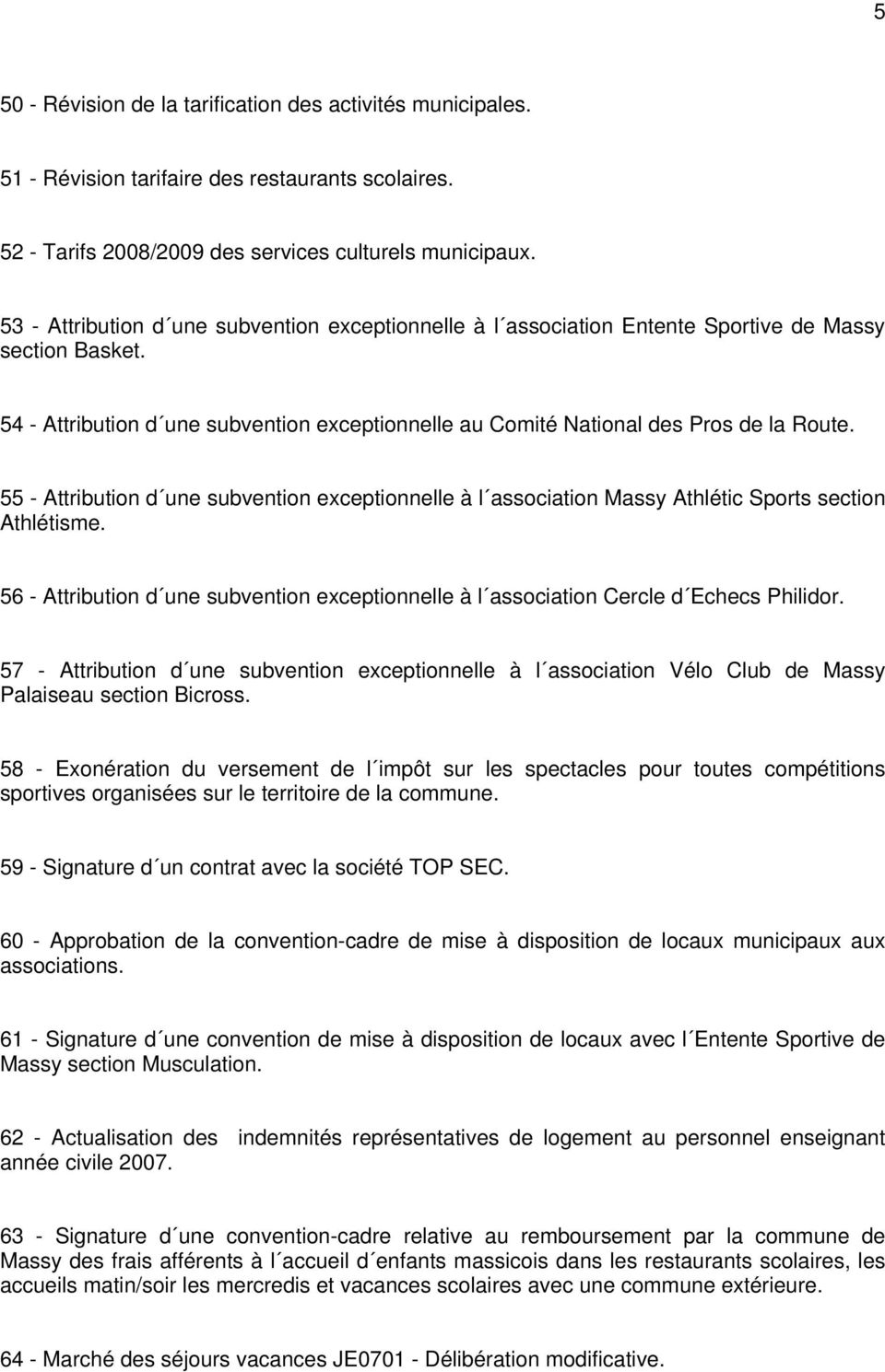 55 - Attribution d une subvention exceptionnelle à l association Massy Athlétic Sports section Athlétisme. 56 - Attribution d une subvention exceptionnelle à l association Cercle d Echecs Philidor.