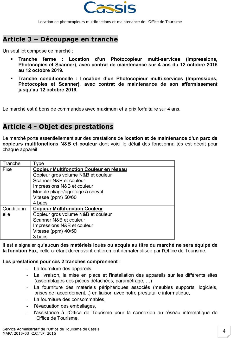 Tranche conditionnelle : Location d un Photocopieur multi-services (Impressions, Photocopies et Scanner), avec contrat de maintenance de son affermissement jusqu au 12 octobre 2019.