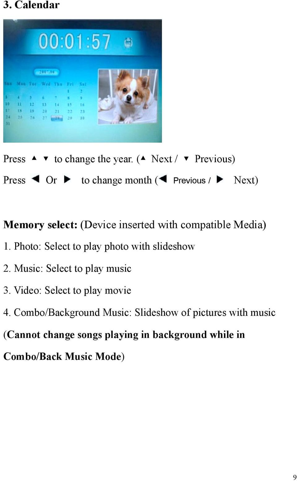 compatible Media) 1. Photo: Select to play photo with slideshow 2. Music: Select to play music 3.