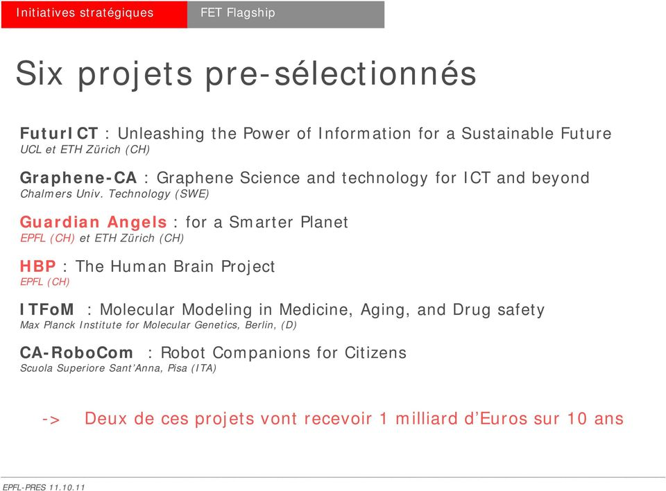 Technology (SWE) Guardian Angels : for a Smarter Planet EPFL (CH) et ETH Zürich (CH) HBP : The Human Brain Project EPFL (CH) ITFoM : Molecular Modeling in