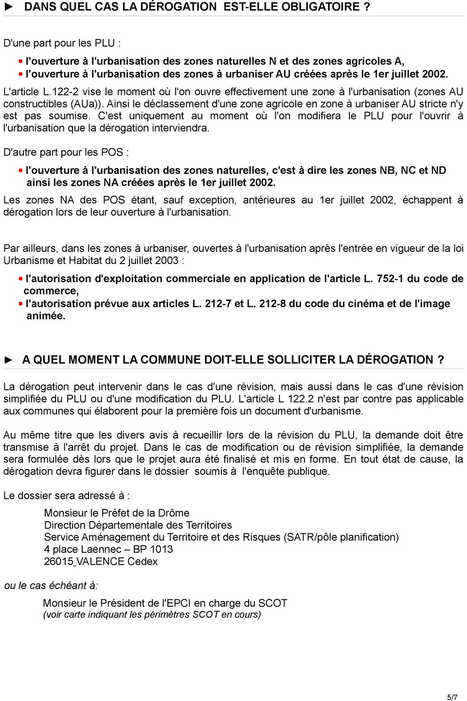 L'article L.122-2 vise le moment où l'on ouvre effectivement une zone à l'urbanisation (zones AU constructibles (AUa)).