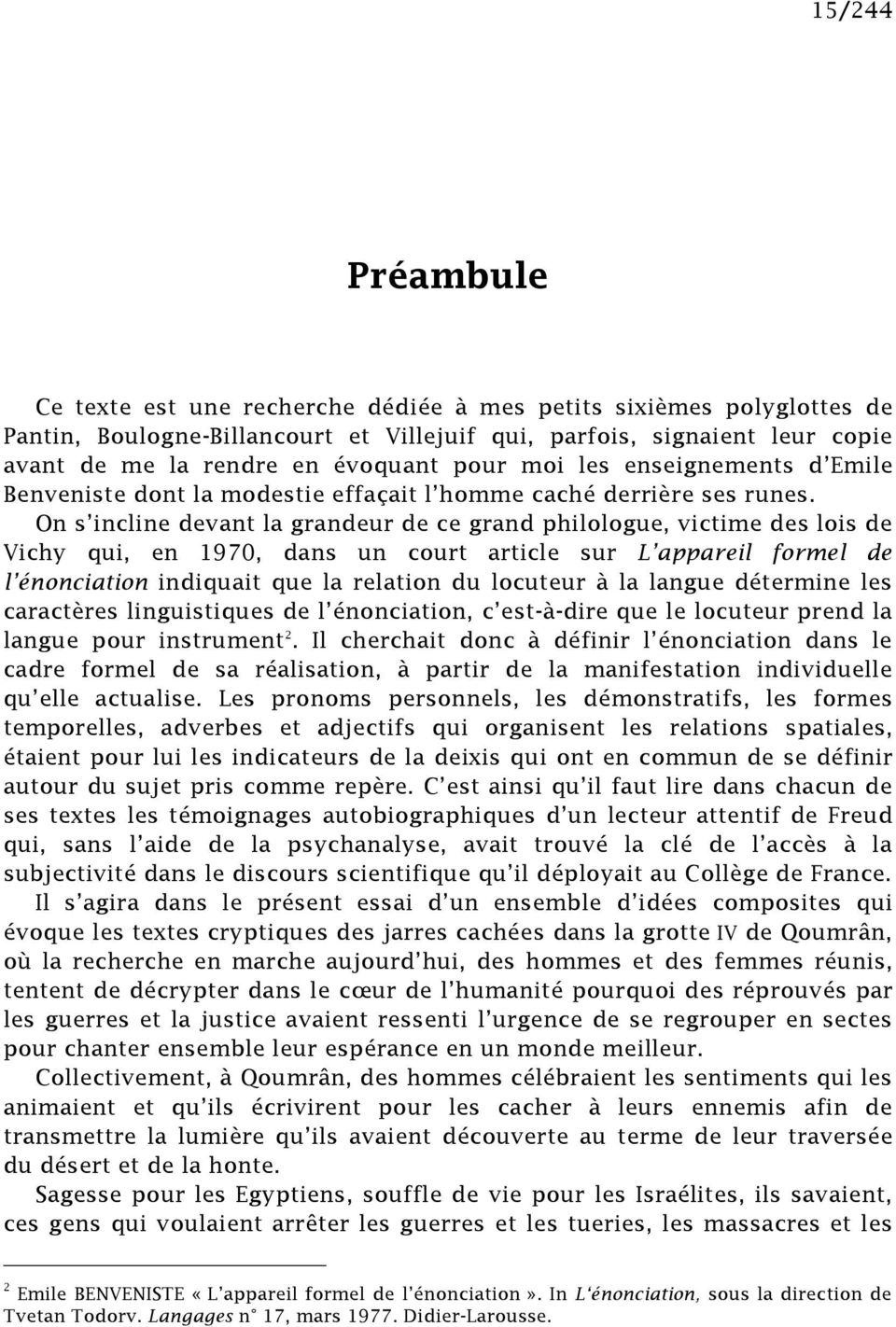 On s incline devant la grandeur de ce grand philologue, victime des lois de Vichy qui, en 1970, dans un court article sur L appareil formel de l énonciation indiquait que la relation du locuteur à la