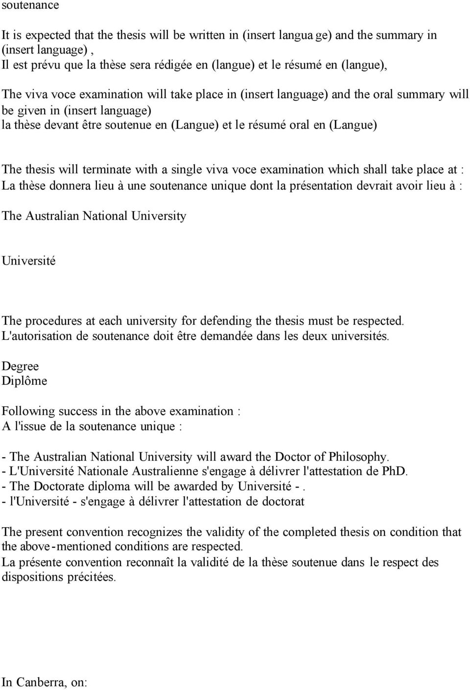 will terminate with a single viva voce examination which shall take place at : La thèse donnera lieu à une soutenance unique dont la présentation devrait avoir lieu à : The procedures at each