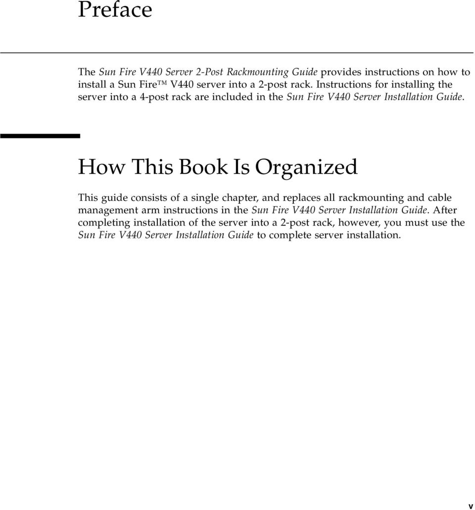 How This Book Is Organized This guide consists of a single chapter, and replaces all rackmounting and cable management arm instructions in the Sun Fire