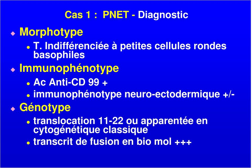 Immunophénotype Ac Anti-CD 99 + immunophénotype neuro-ectodermique