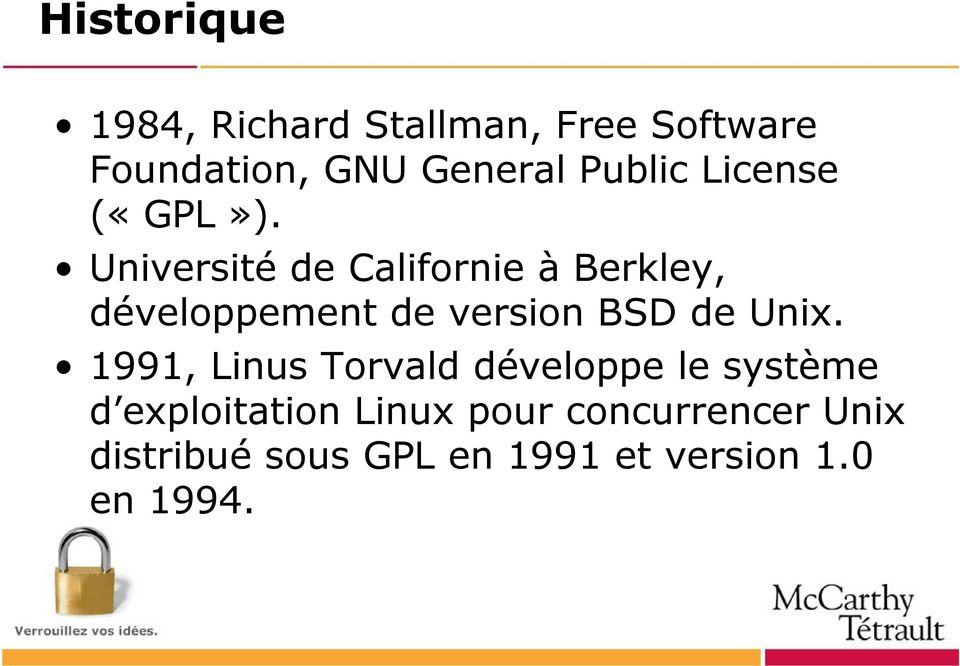 Université de Californie à Berkley, développement de version BSD de Unix.