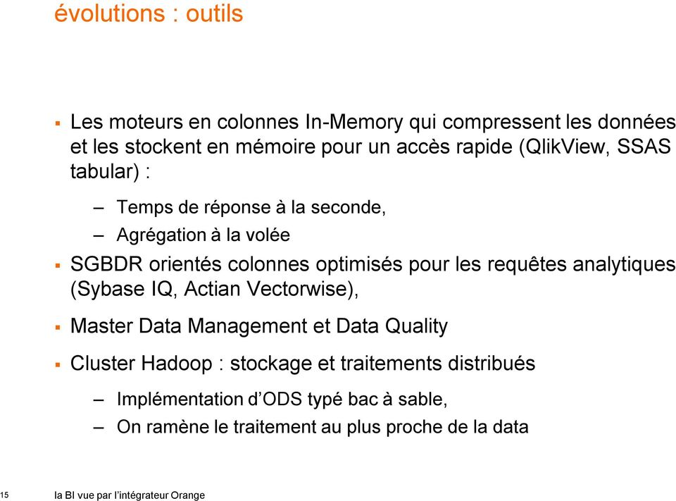 requêtes analytiques (Sybase IQ, Actian Vectorwise), Master Data Management et Data Quality Cluster Hadoop : stockage et