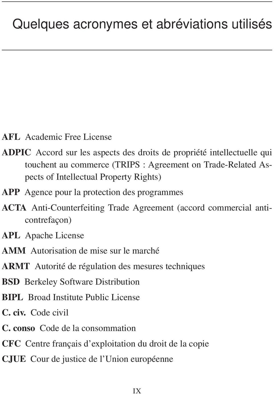 anticontrefaçon) APL Apache License AMM Autorisation de mise sur le marché ARMT Autorité de régulation des mesures techniques BSD Berkeley Software Distribution BIPL Broad
