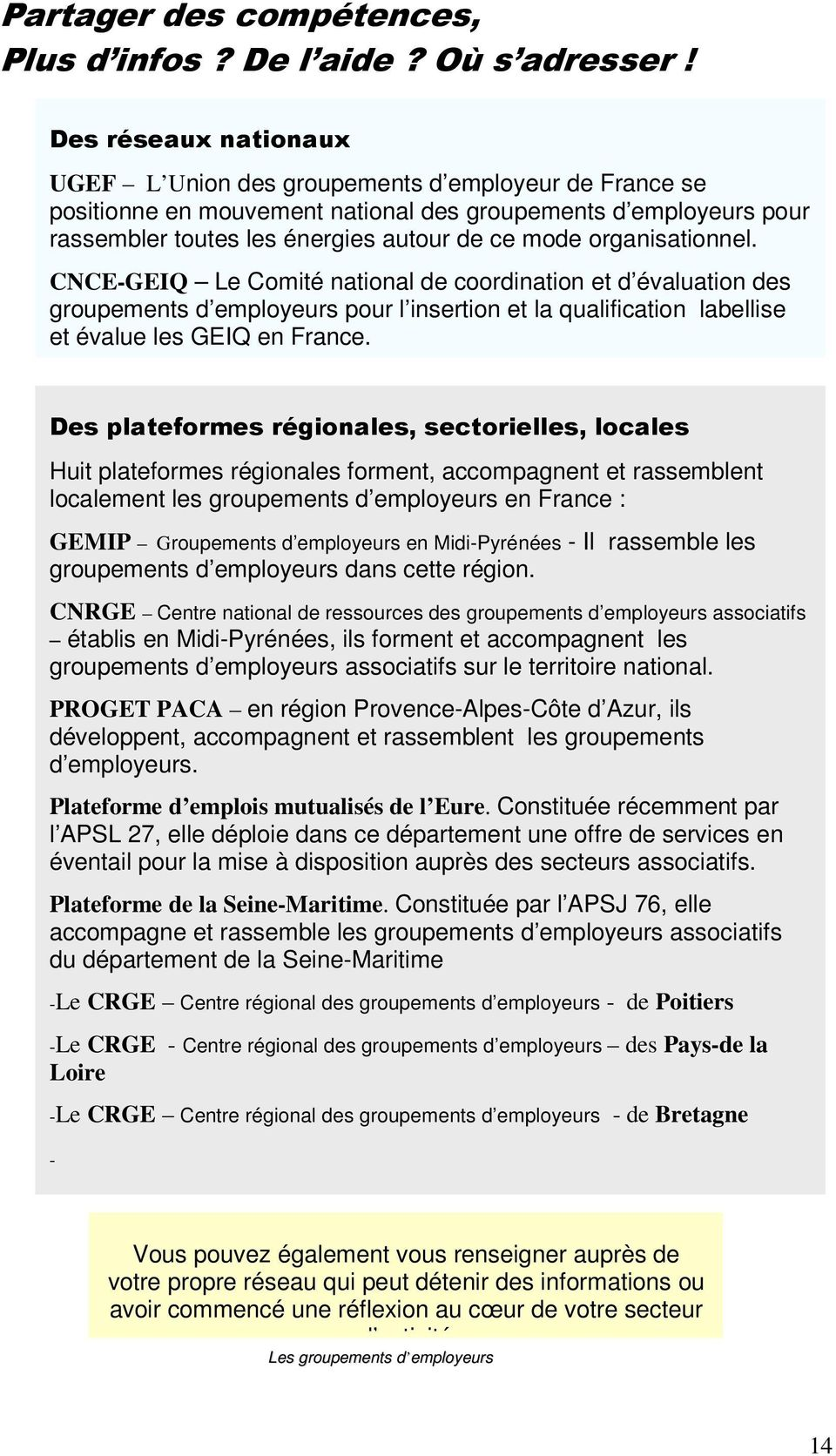 organisationnel. CNCE-GEIQ Le Comité national de coordination et d évaluation des groupements d employeurs pour l insertion et la qualification labellise et évalue les GEIQ en France.