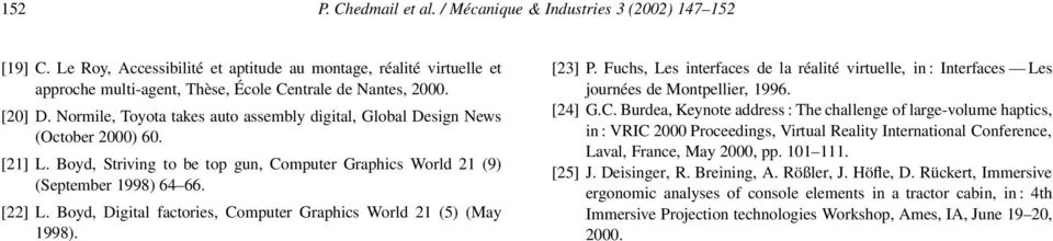 Boyd, Digital factories, Computer Graphics World 21 (5) (May 1998). [23] P. Fuchs, Les interfaces de la réalité virtuelle, in : Interfaces Les journées de Montpellier, 1996. [24] G.C. Burdea, Keynote address : The challenge of large-volume haptics, in : VRIC 2000 Proceedings, Virtual Reality International Conference, Laval, France, May 2000, pp.