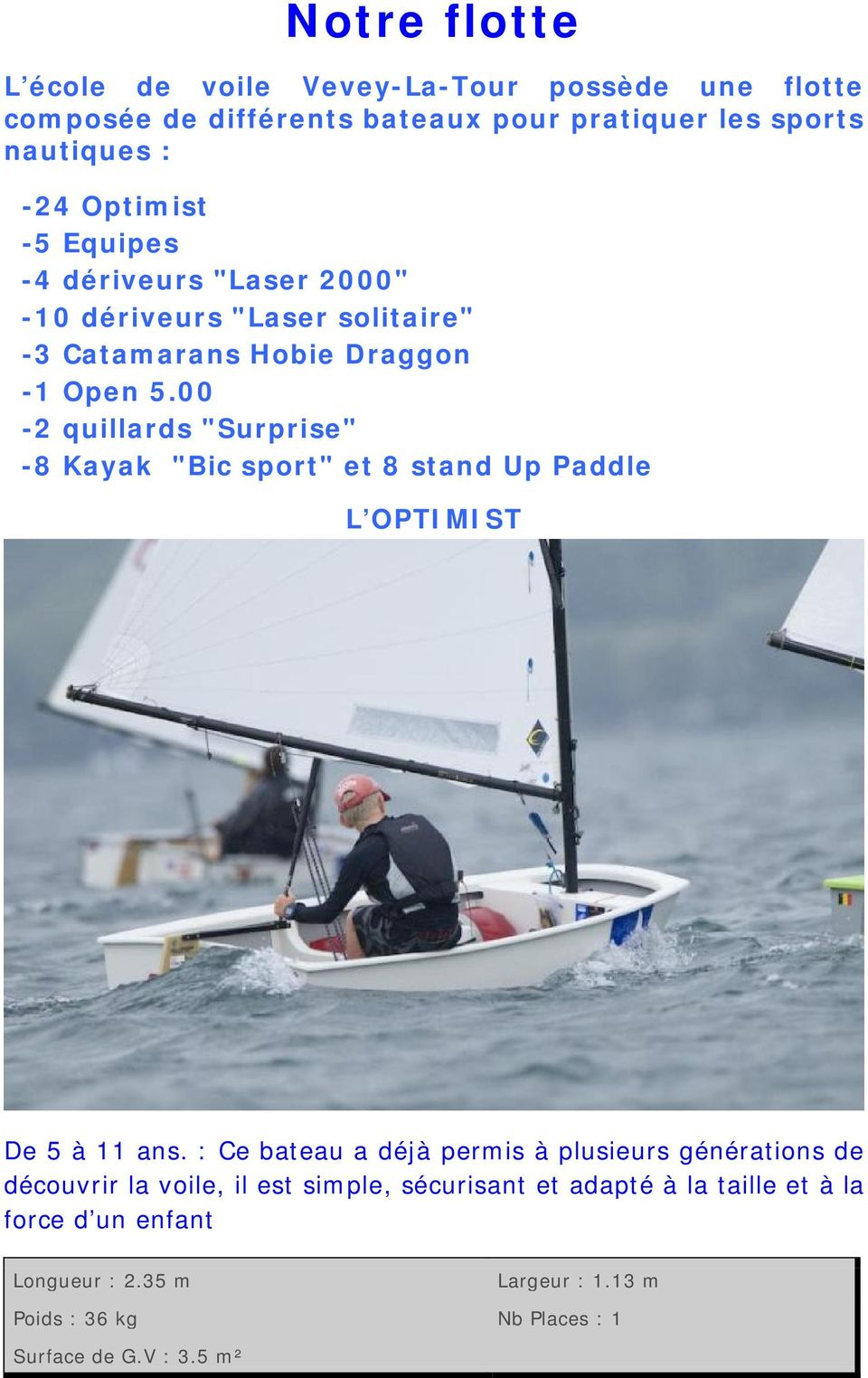 "00-2 quillards ""Surprise"" -8 Kayak ""Bic sport"" et 8 stand Up Paddle L OPTIMIST De 5 à 11 ans."