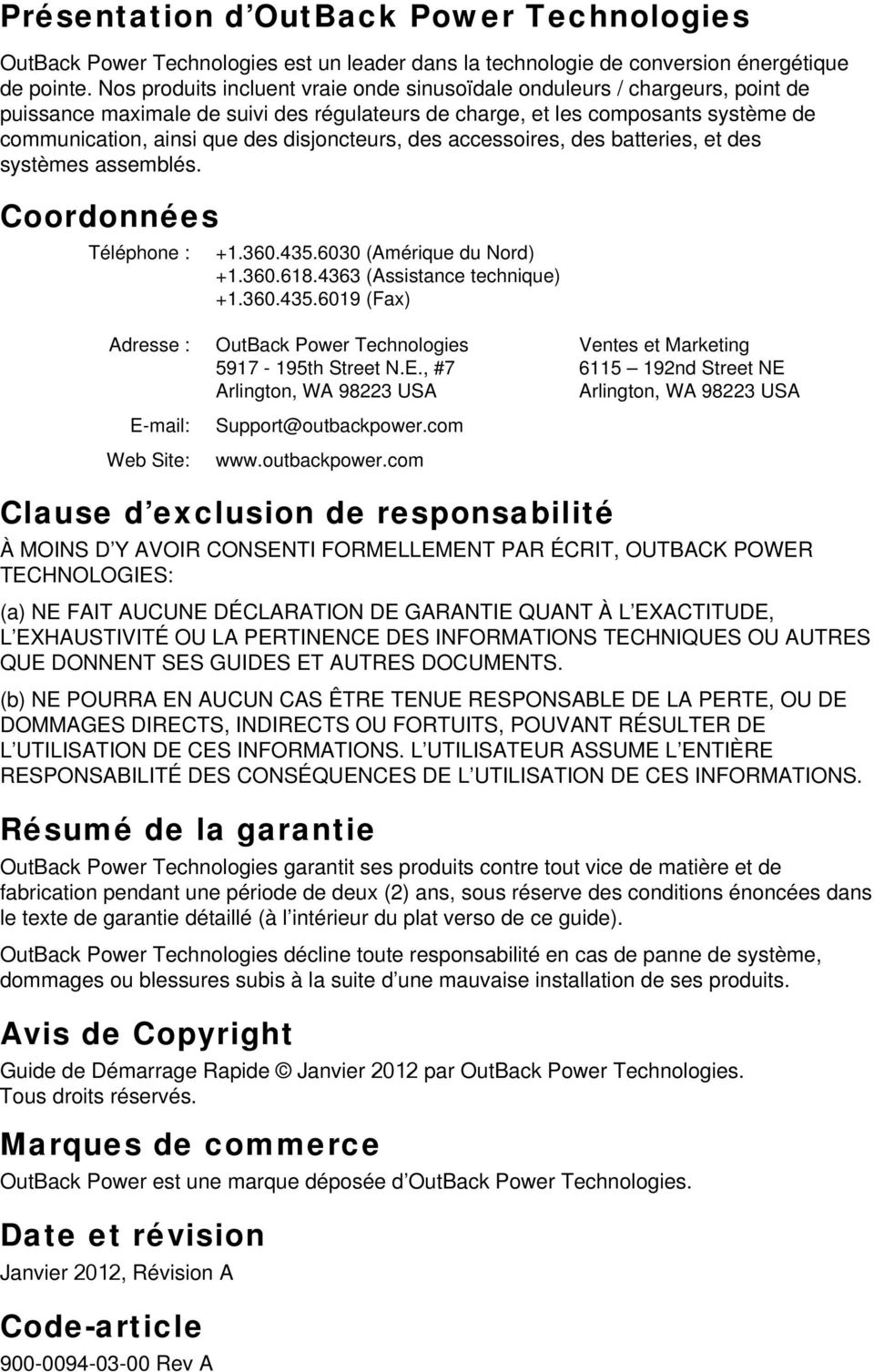disjoncteurs, des accessoires, des batteries, et des systèmes assemblés. Coordonnées Téléphone : +.360.435.6030 (Amérique du ord) +.360.68.4363 (Assistance technique) +.360.435.609 (Fax) Adresse : utback Power Technologies Ventes et Marketing 597-95th Street.