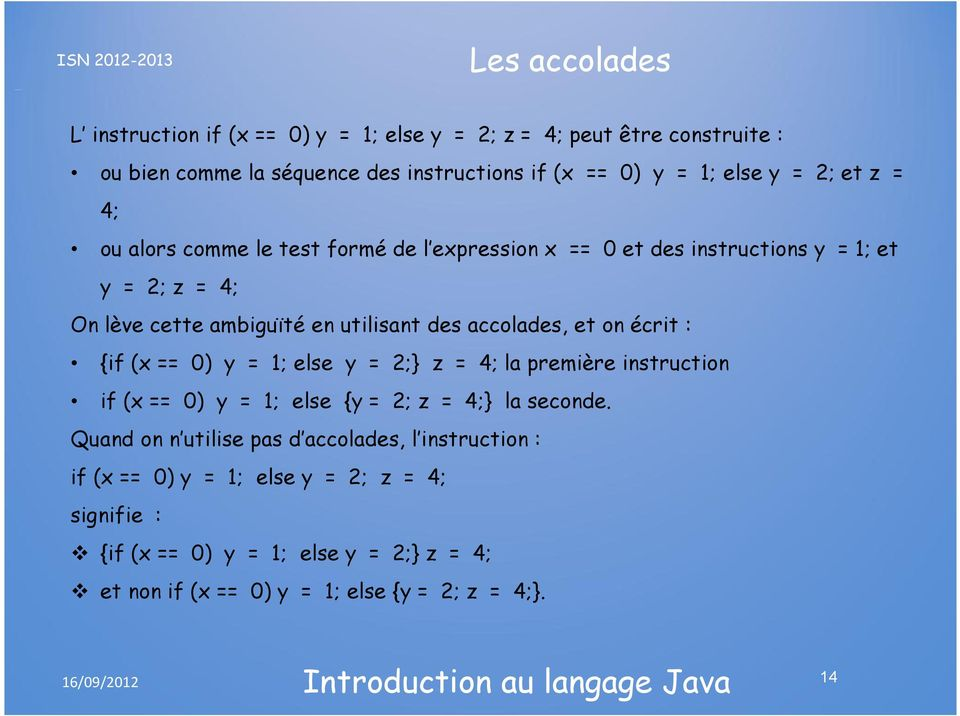 accolades, et on écrit : {if (x == 0) y = 1; else y = 2;} z = 4; la première instruction if (x == 0) y = 1; else {y = 2; z = 4;} la seconde.