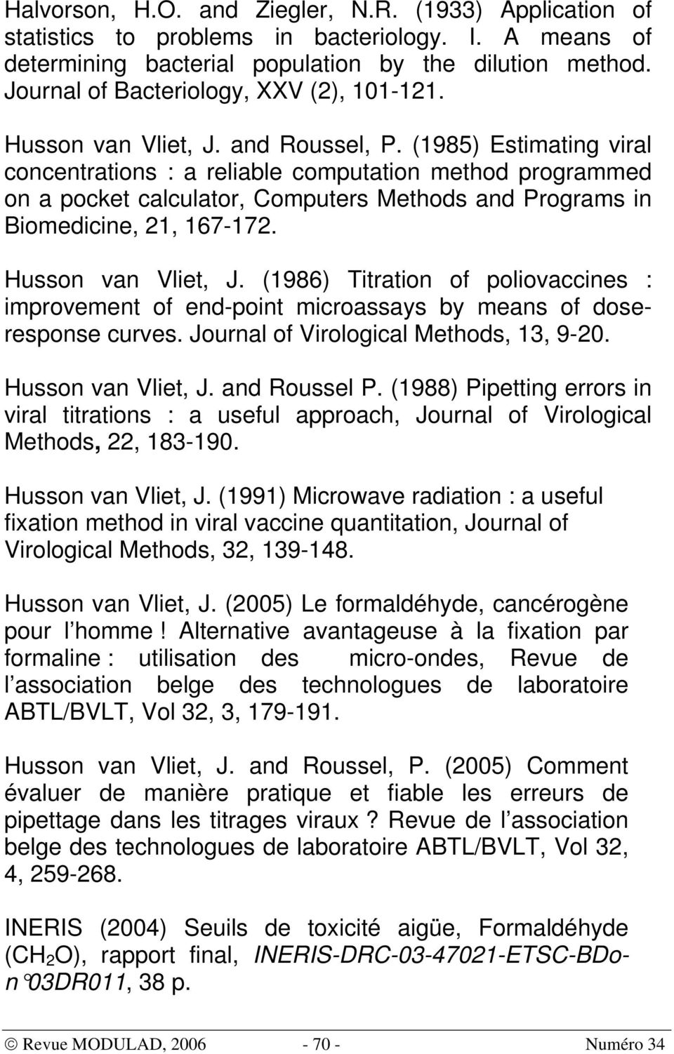 Husson van Vlet, J. (986) Ttraton o polovaccnes : mprovement o end-pont mcroassays by means o doseresponse curves. Journal o Vrologcal Methods, 3, 9-0. Husson van Vlet, J. and Roussel P.