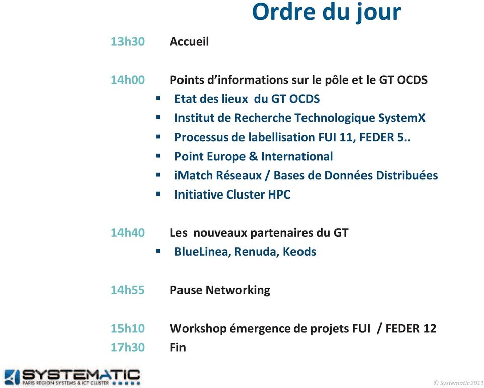 . Point Europe & International imatch Réseaux / Bases de Données Distribuées Initiative Cluster HPC 14h40 Les
