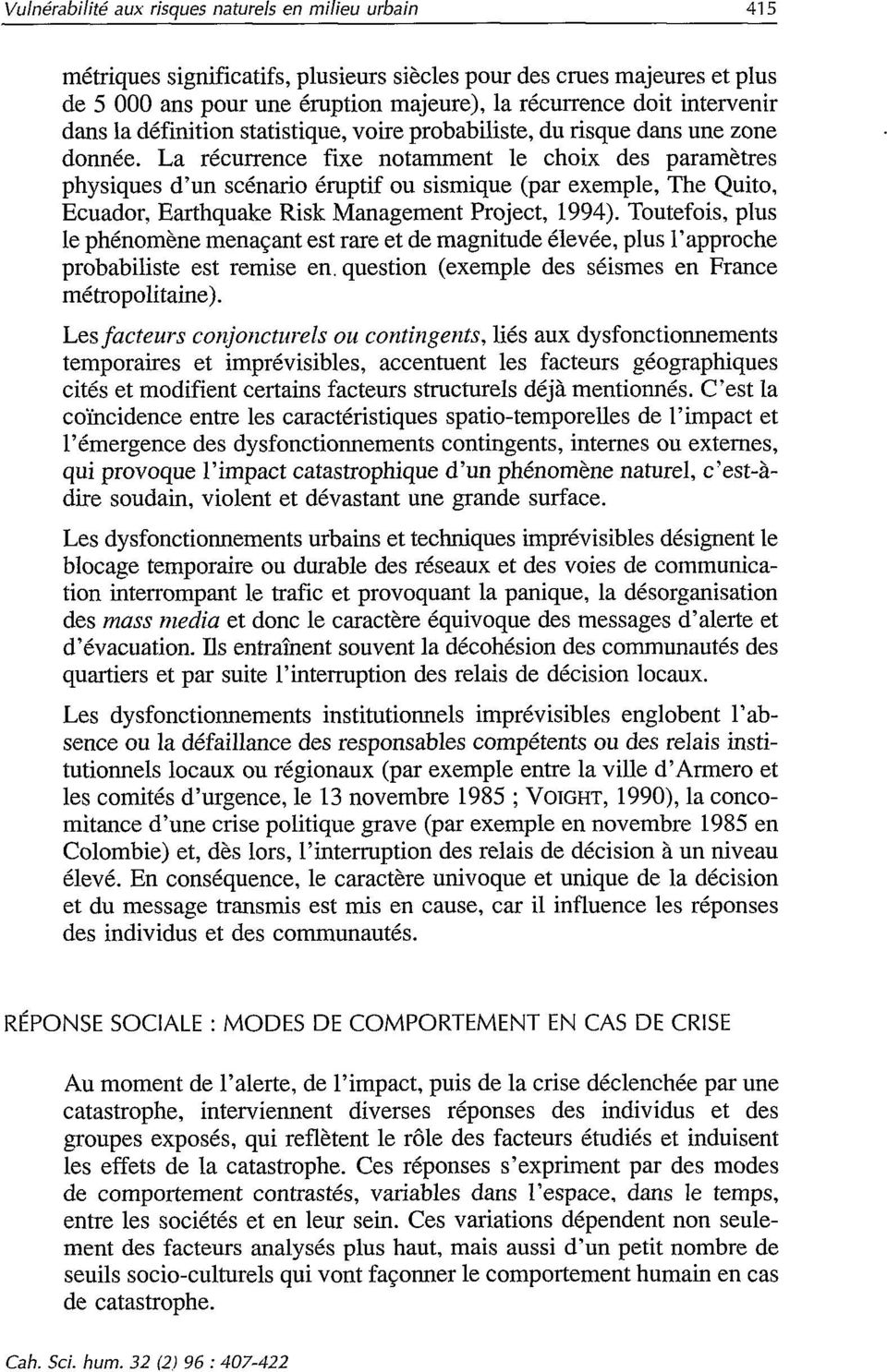 La récurrence fixe notamment le choix des paramètres physiques d un scénario éruptif ou sismique (par exemple, The Quito, Ecuador, Earthquake Risk Management Project, 1994).