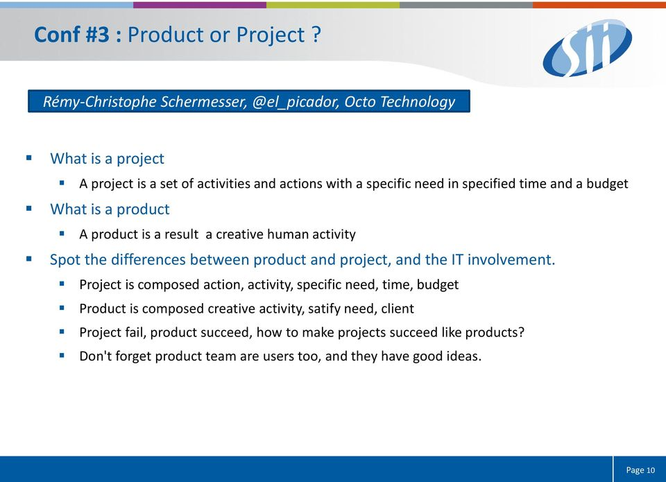 time and a budget What is a product A product is a result a creative human activity Spot the differences between product and project, and the IT