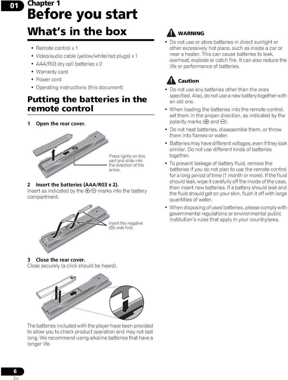 Insert as indicated by the / marks into the battery compartment. Insert the negative ( ) side first.
