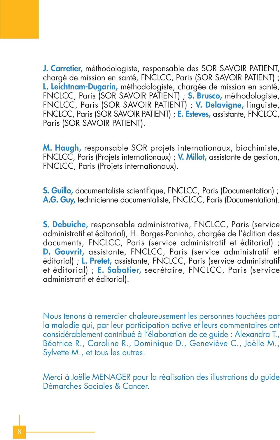 Delavigne, linguiste, FNCLCC, Paris (SOR SAVOIR PATIENT) ; E. Esteves, assistante, FNCLCC, Paris (SOR SAVOIR PATIENT). M.