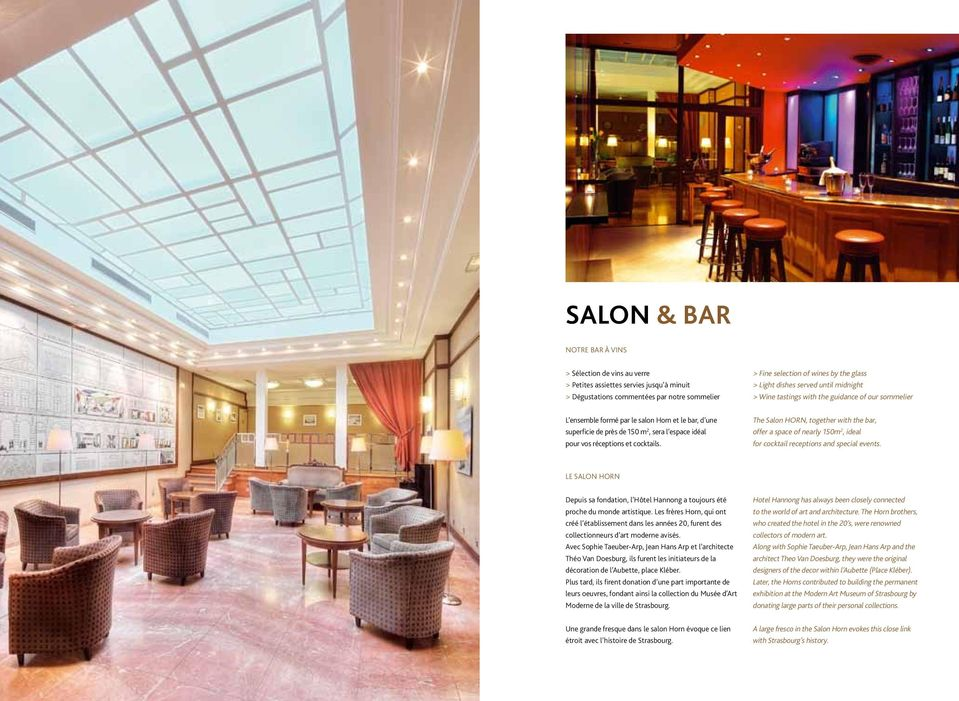 réceptions et cocktails. The Salon HORN, together with the bar, offer a space of nearly 150m 2, ideal for cocktail receptions and special events.