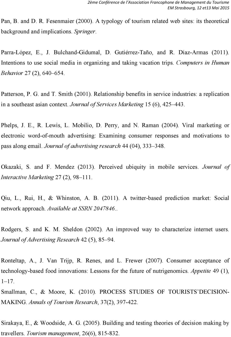 Relationship benefits in service industries: a replication in a southeast asian context. Journal of Services Marketing 15 (6), 425 443. Phelps, J. E., R. Lewis, L. Mobilio, D. Perry, and N.