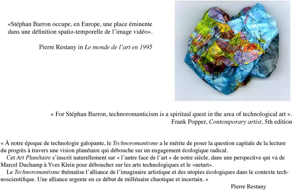 Frank Popper, Contemporary artist, 5th edition «À notre époque de technologie galopante, le Technoromantisme a le mérite de poser la question capitale de la lecture du progrès à travers une vision