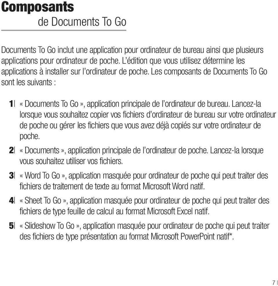 Les composants de Documents To Go sont les suivants : 1 «Documents To Go», application principale de l ordinateur de bureau.