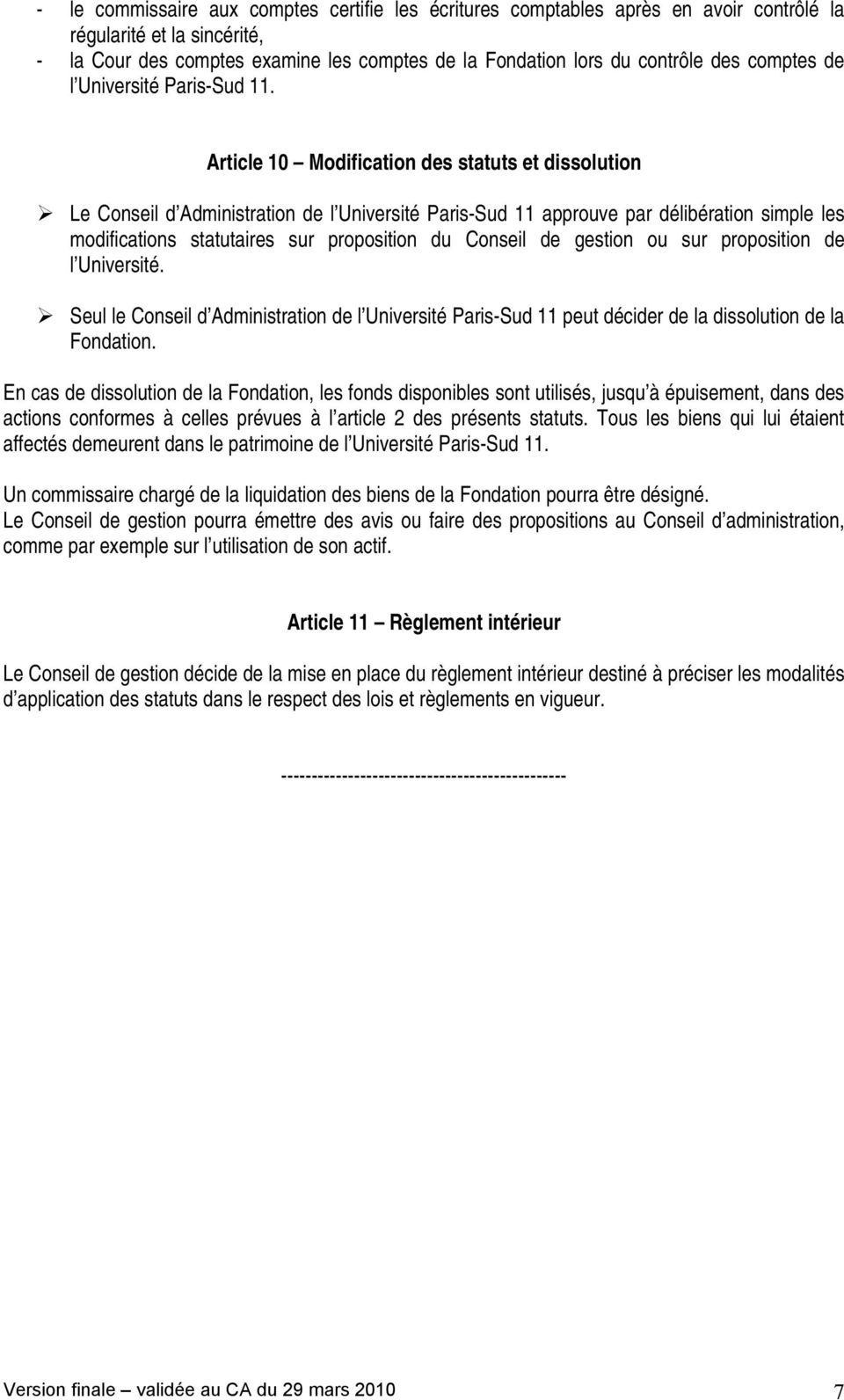 Article 10 Modification des statuts et dissolution Le Conseil d Administration de l Université Paris-Sud 11 approuve par délibération simple les modifications statutaires sur proposition du Conseil