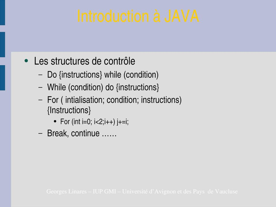 For ( intialisation; condition; instructions)
