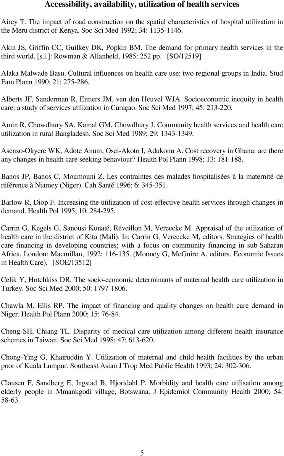 [SO/12519] Alaka Malwade Basu. Cultural influences on health care use: two regional groups in India. Stud Fam Plann 1990; 21: 275-286. Alberts JF, Sanderman R, Eimers JM, van den Heuvel WJA.