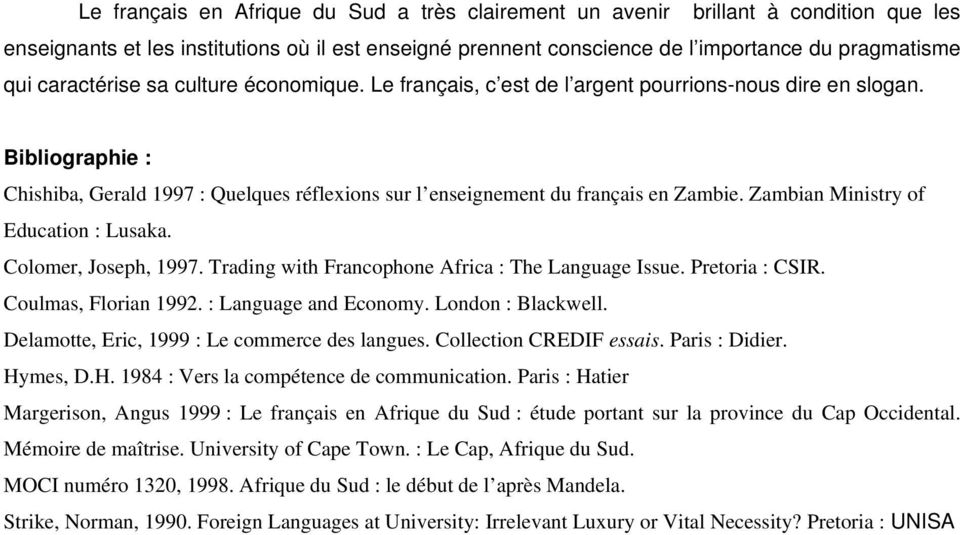 Zambian Ministry of Education : Lusaka. Colomer, Joseph, 1997. Trading with Francophone Africa : The Language Issue. Pretoria : CSIR. Coulmas, Florian 1992. : Language and Economy. London : Blackwell.