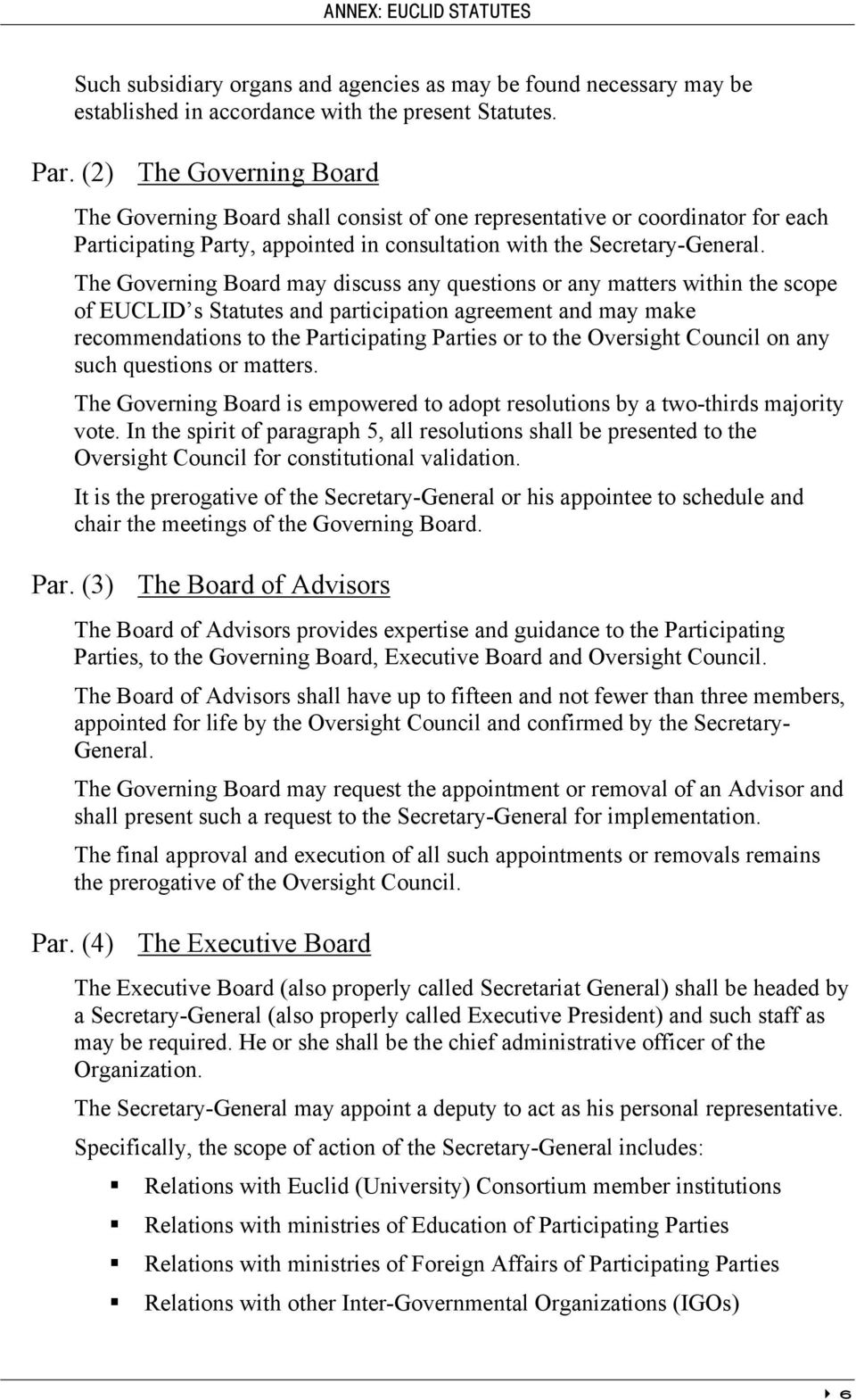 The Governing Board may discuss any questions or any matters within the scope of EUCLID s Statutes and participation agreement and may make recommendations to the Participating Parties or to the