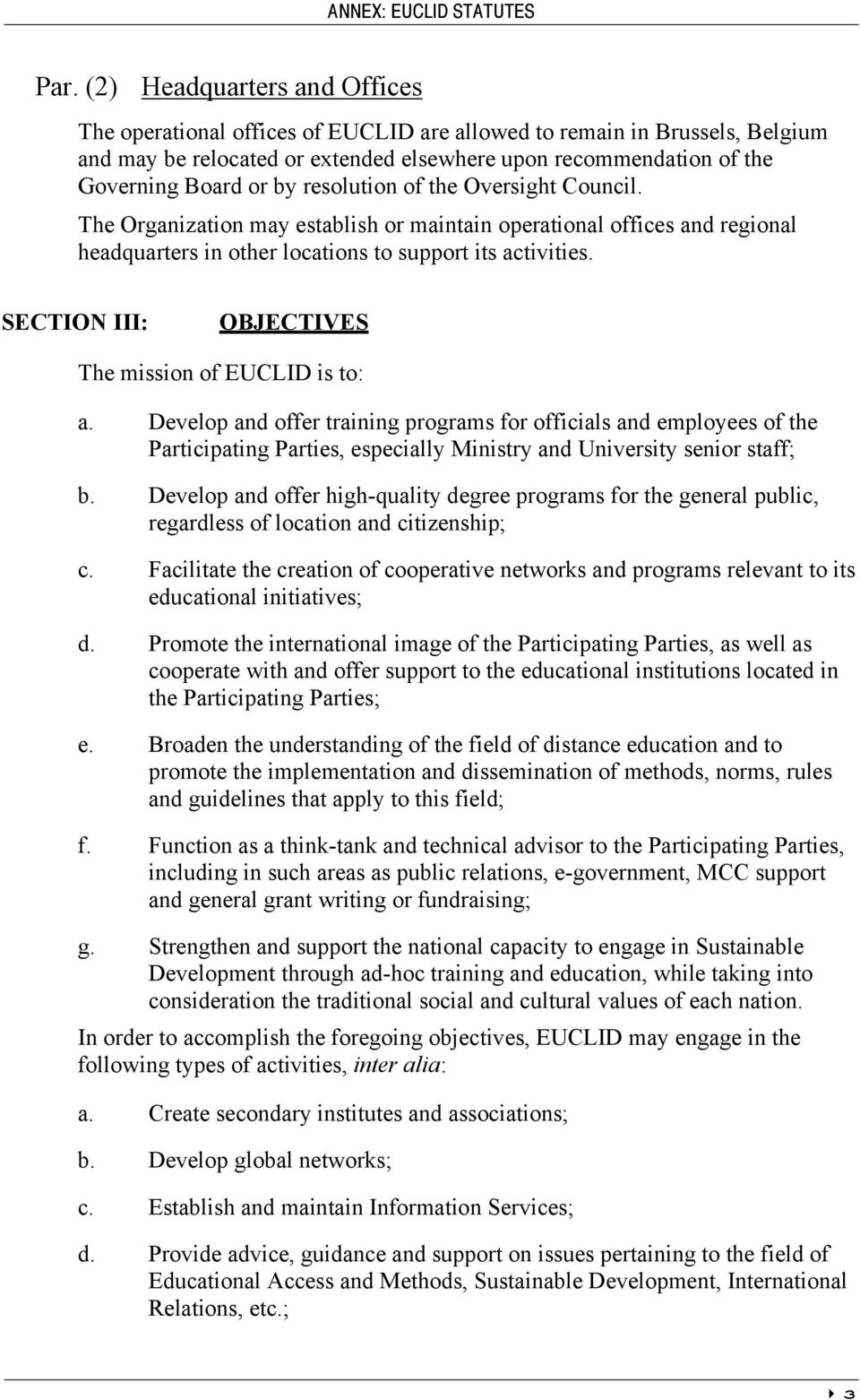 resolution of the Oversight Council. The Organization may establish or maintain operational offices and regional headquarters in other locations to support its activities.