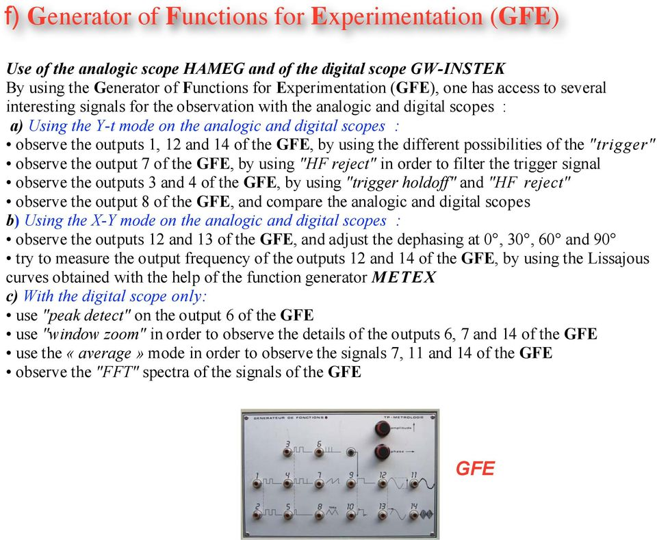 "the different possibilities of the ""trigger"" observe the output 7 of the GFE, by using ""HF reject"" in order to filter the trigger signal observe the outputs 3 and 4 of the GFE, by using ""trigger"