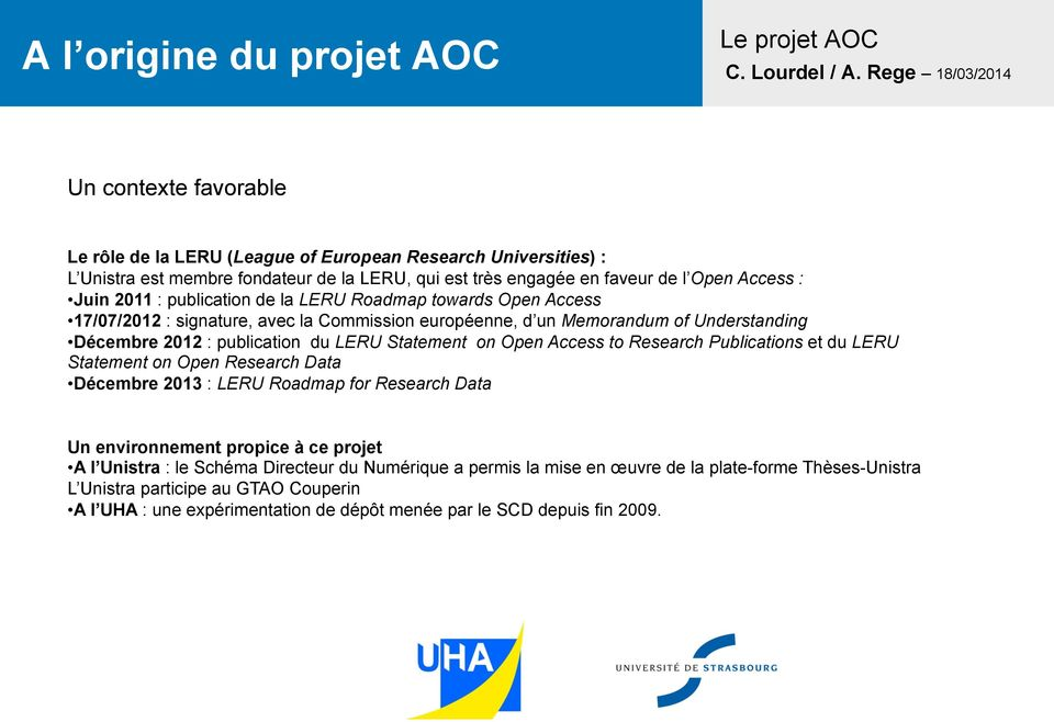 Statement on Open Access to Research Publications et du LERU Statement on Open Research Data Décembre 2013 : LERU Roadmap for Research Data Un environnement propice à ce projet A l Unistra : le