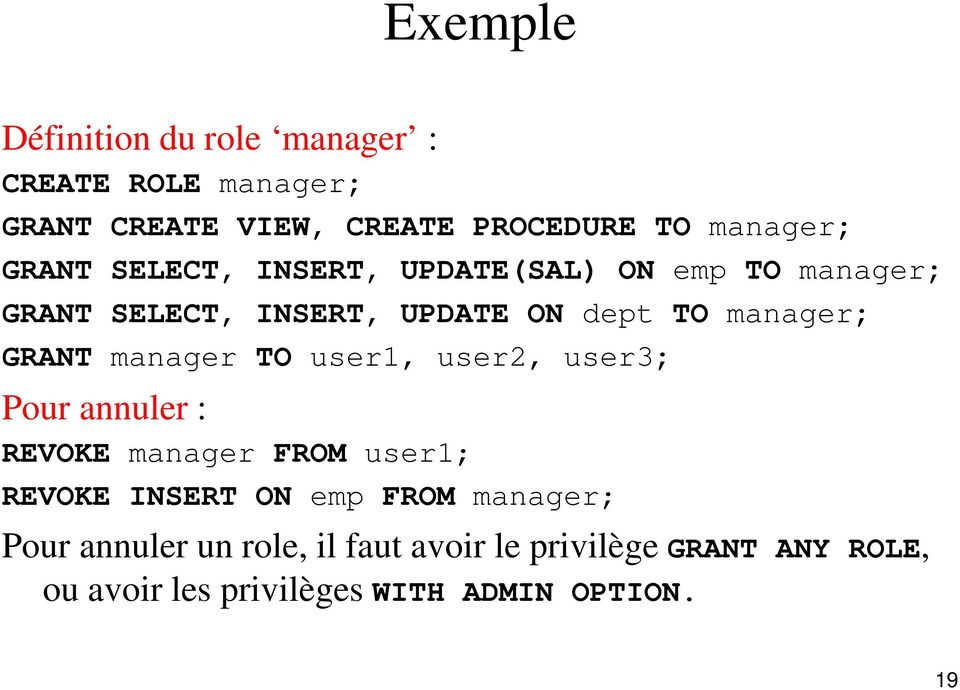 manager TO user1, user2, user3; Pour annuler : REVOKE manager FROM user1; REVOKE INSERT ON emp FROM
