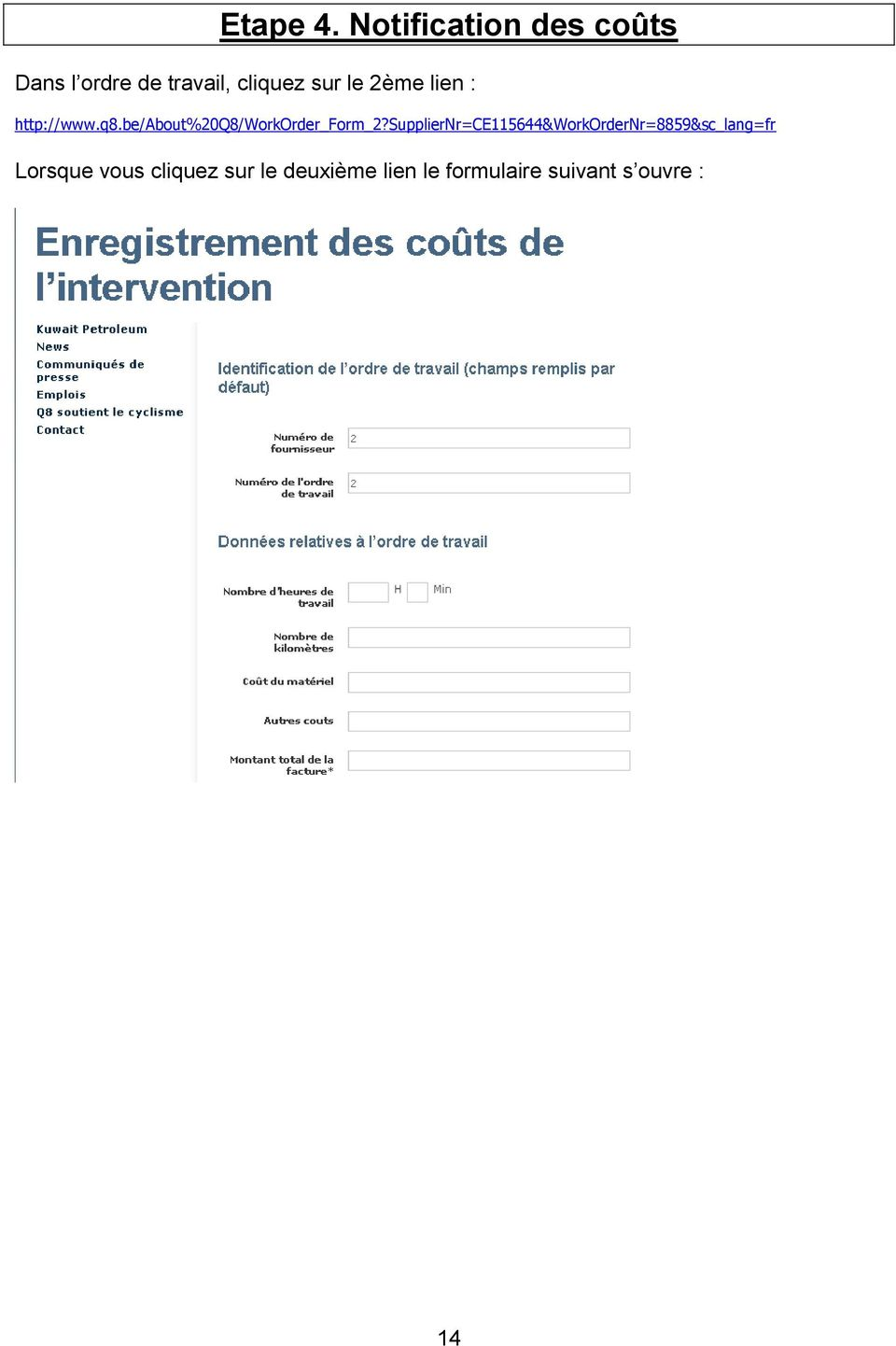 2ème lien : http://www.q8.be/about%20q8/workorder_form_2?