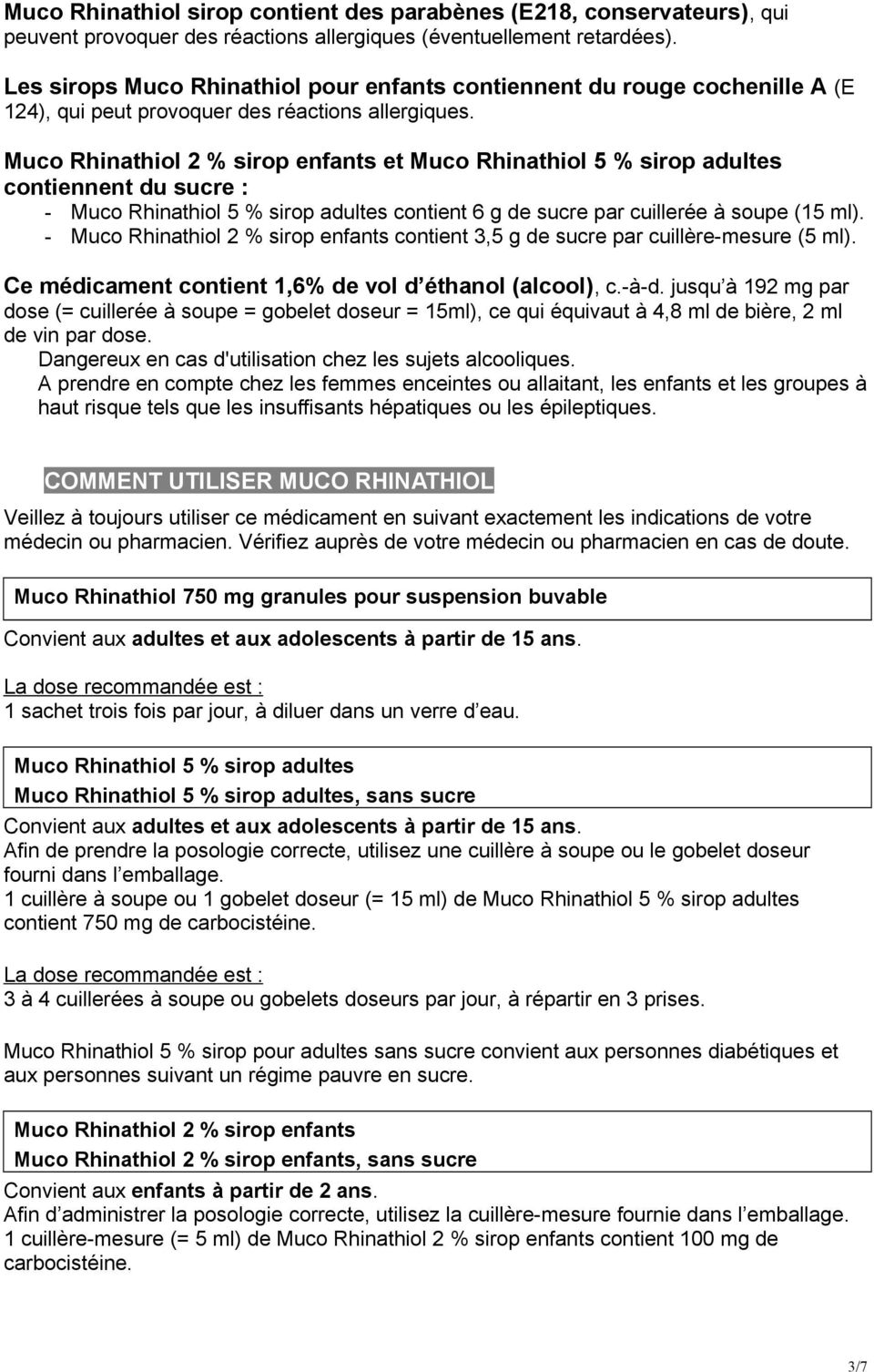 Muco Rhinathiol 2 % sirop enfants et Muco Rhinathiol 5 % sirop adultes contiennent du sucre : - Muco Rhinathiol 5 % sirop adultes contient 6 g de sucre par cuillerée à soupe (15 ml).