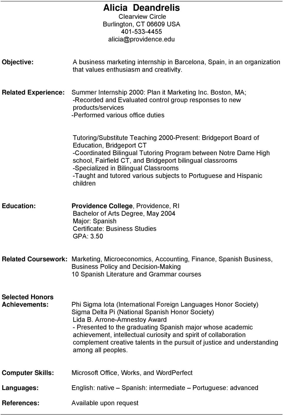 Boston, MA; -Recorded and Evaluated control group responses to new products/services -Performed various office duties Tutoring/Substitute Teaching 2000-Present: Bridgeport Board of Education,