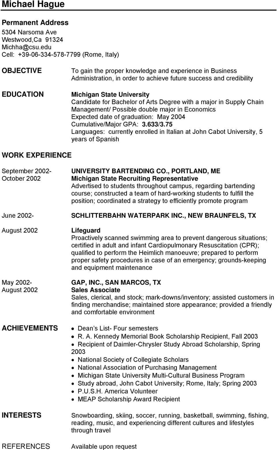 State University Candidate for Bachelor of Arts Degree with a major in Supply Chain Management/ Possible double major in Economics Expected date of graduation: May 2004 Cumulative/Major GPA: 3.633/3.