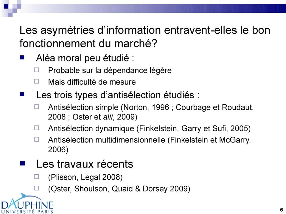 : Antisélection simple (Norton, 1996 ; Courbage et Roudaut, 2008 ; Oster et alii, 2009) Antisélection dynamique