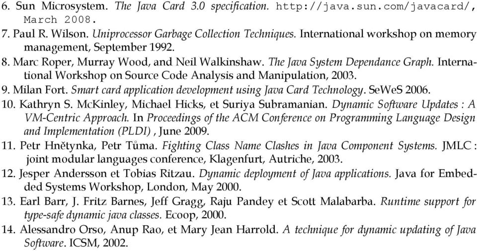 International Workshop on Source Code Analysis and Manipulation, 2003. 9. Milan Fort. Smart card application development using Java Card Technology. SeWeS 2006. 10. Kathryn S.