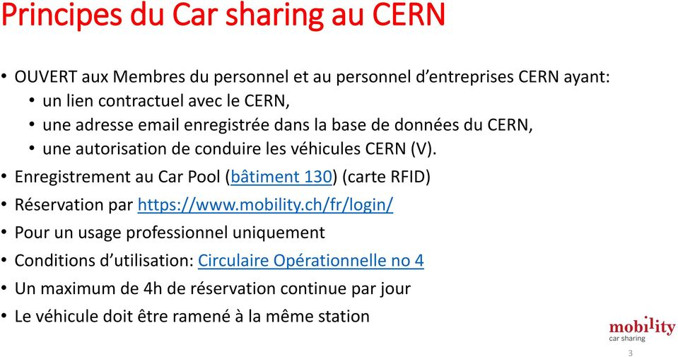 Enregistrement au Car Pool (bâtiment 130) (carte RFID) Réservation par https://www.mobility.