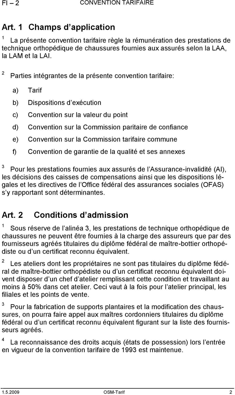 Parties intégrantes de la présente convention tarifaire: a) Tarif b) Dispositions d exécution c) Convention sur la valeur du point d) Convention sur la Commission paritaire de confiance e) Convention
